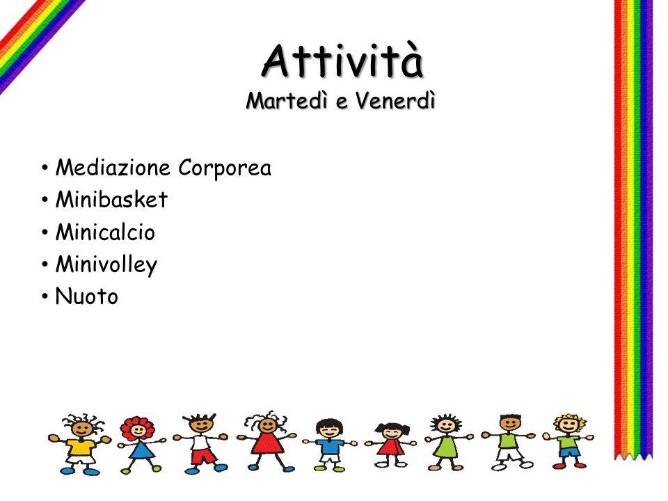 Attività Martedì e Venerdì Mediazione Corporea Minibasket Minicalcio Minivolley Nuoto