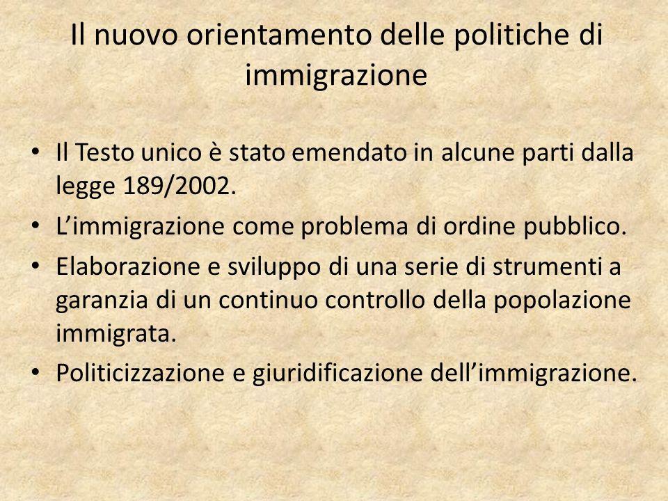 Il nuovo orientamento delle politiche di immigrazione Il Testo unico è stato emendato in alcune parti dalla legge 189/2002.