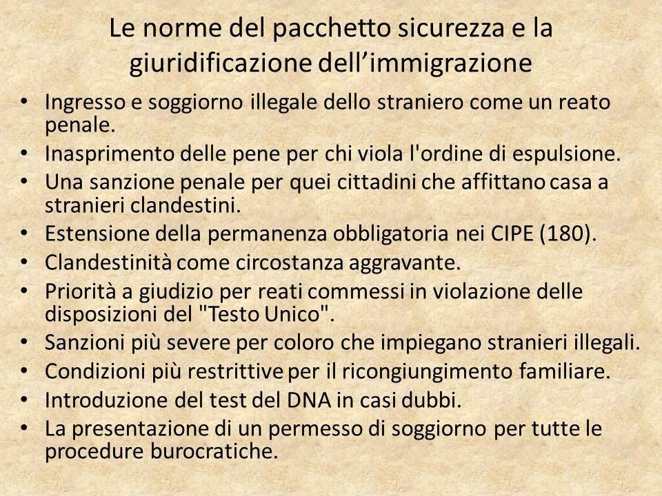 Le norme del pacchetto sicurezza e la giuridificazione dellimmigrazione Ingresso e soggiorno illegale dello straniero come un reato penale.