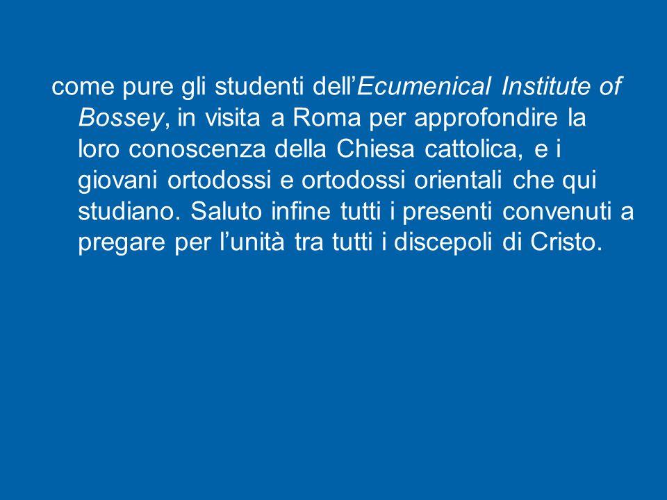 Inoltre, mi è particolarmente gradito salutare i membri della Commissione mista per il dialogo teologico tra la Chiesa cattolica e le Chiese ortodosse orientali, ai quali auguro un fruttuoso lavoro per la sessione plenaria che si sta svolgendo in questi giorni a Roma
