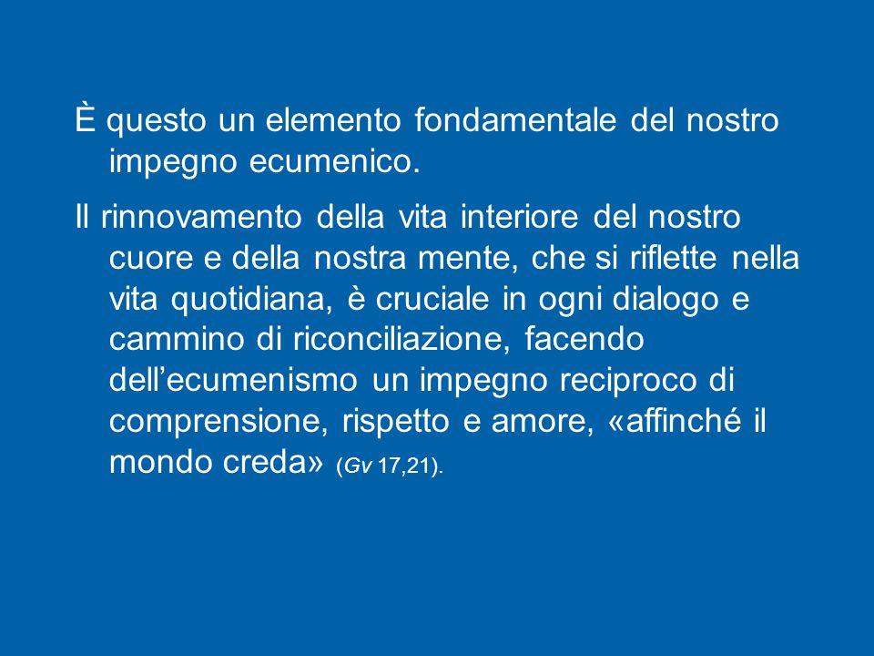 Come afferma il Decreto sullecumenismo del Concilio Vaticano II, «non esiste un vero ecumenismo senza interiore conversione» (n.
