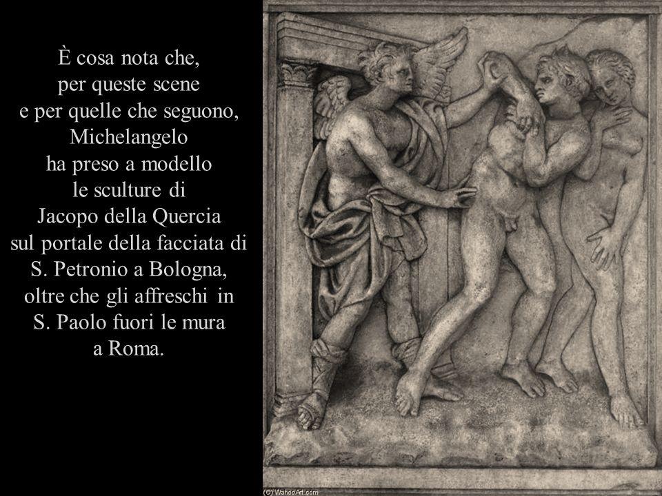È cosa nota che, per queste scene e per quelle che seguono, Michelangelo ha preso a modello le sculture di Jacopo della Quercia sul portale della facc