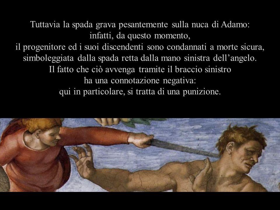 Tuttavia la spada grava pesantemente sulla nuca di Adamo: infatti, da questo momento, il progenitore ed i suoi discendenti sono condannati a morte sic