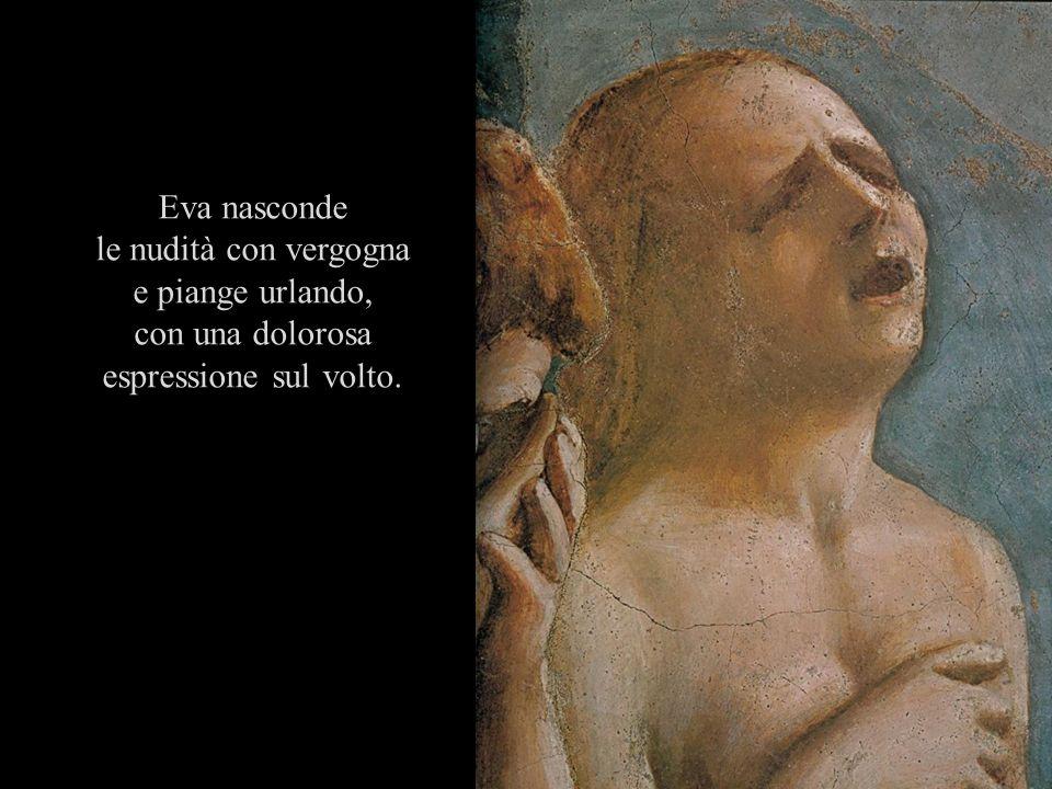 Eva nasconde le nudità con vergogna e piange urlando, con una dolorosa espressione sul volto.