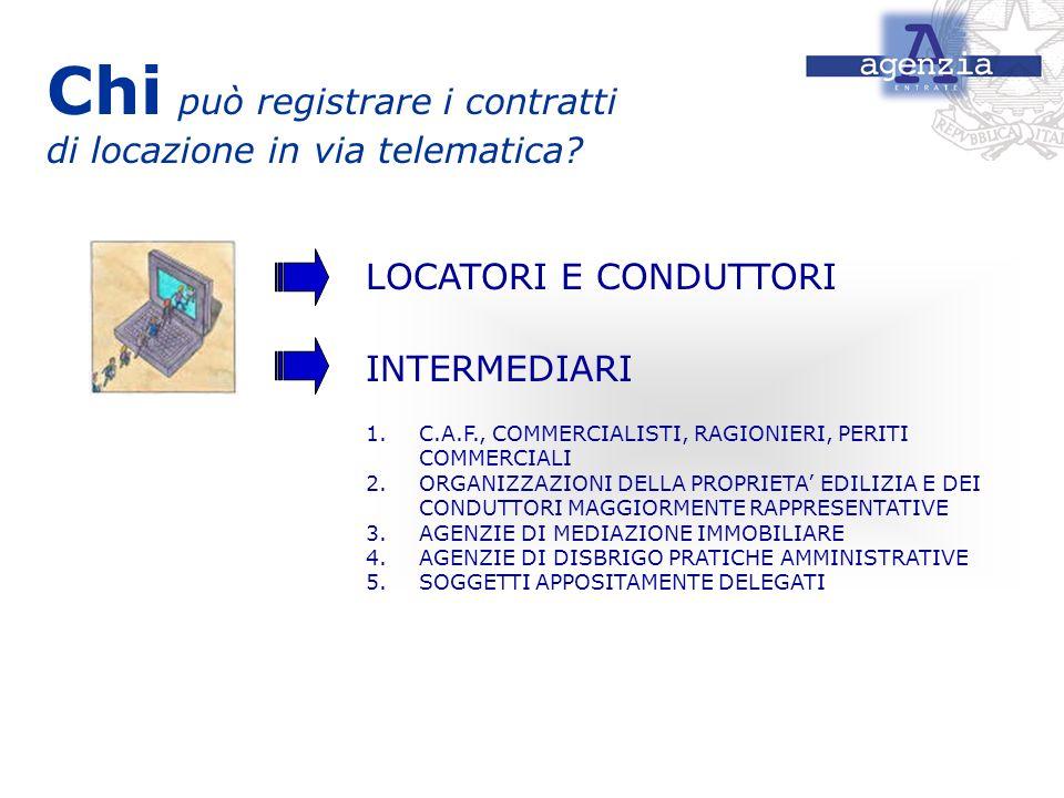 Chi può registrare i contratti di locazione in via telematica? LOCATORI E CONDUTTORI INTERMEDIARI 1.C.A.F., COMMERCIALISTI, RAGIONIERI, PERITI COMMERC