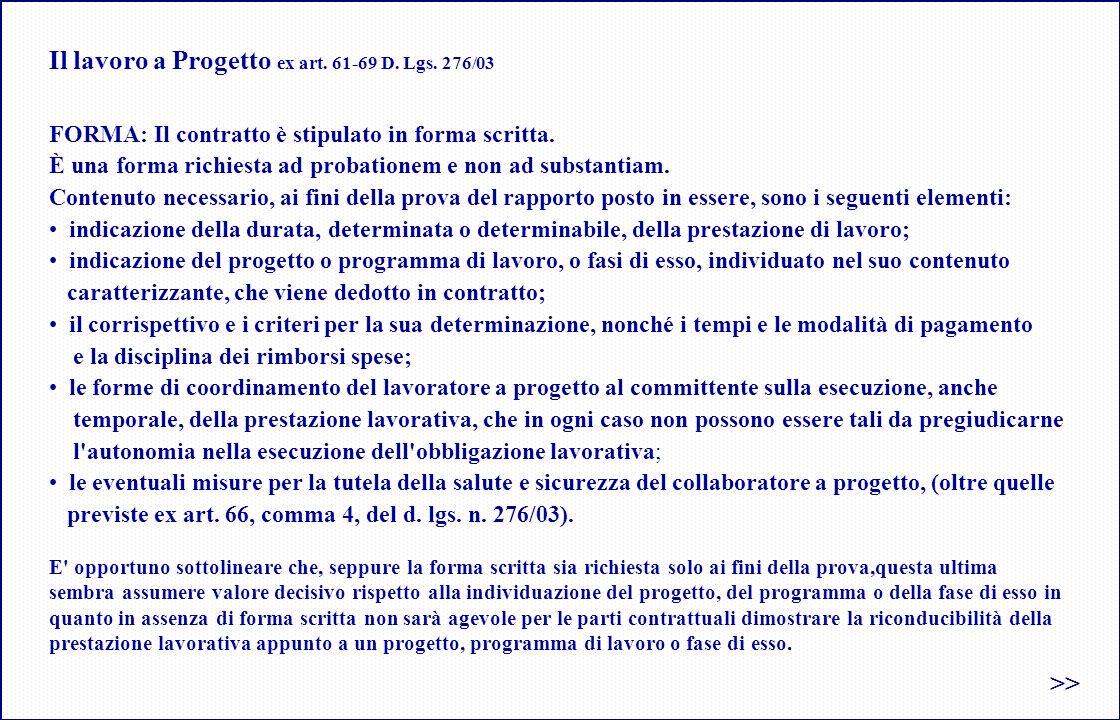 Il lavoro a Progetto ex art.61-69 D. Lgs. 276/03 FORMA: Il contratto è stipulato in forma scritta.