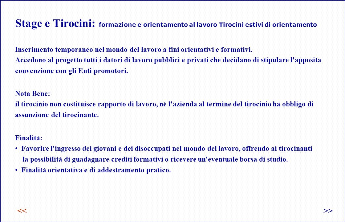 Stage e Tirocini: formazione e orientamento al lavoro Tirocini estivi di orientamento << Inserimento temporaneo nel mondo del lavoro a fini orientativi e formativi.