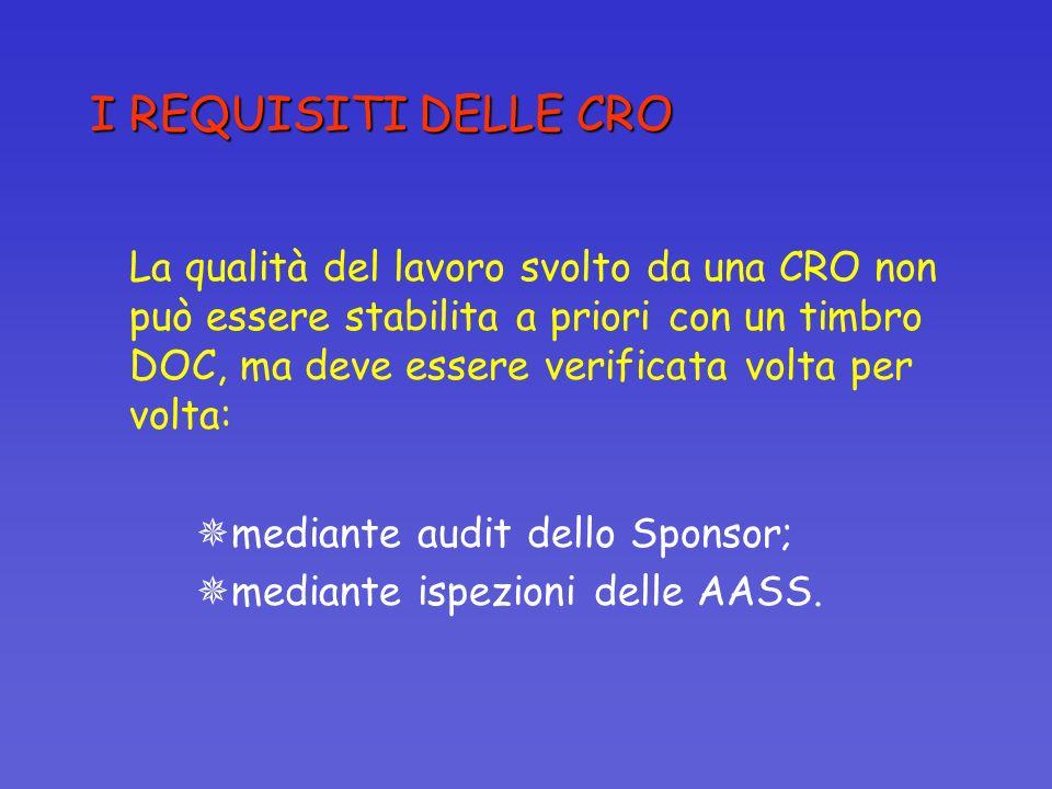 I REQUISITI DELLE CRO La qualità del lavoro svolto da una CRO non può essere stabilita a priori con un timbro DOC, ma deve essere verificata volta per