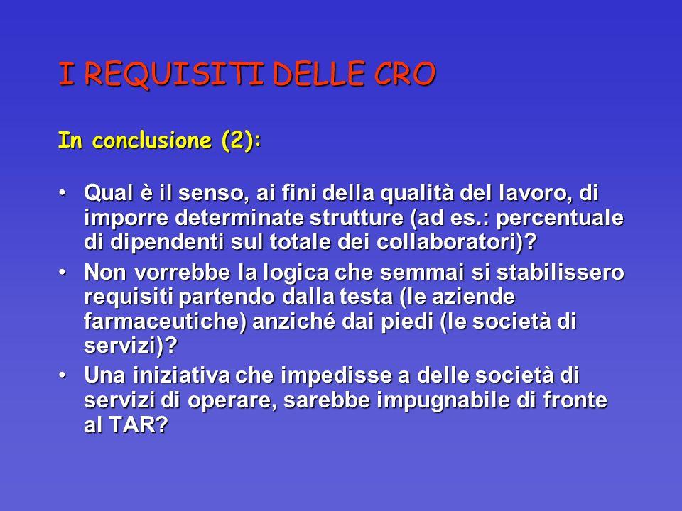 I REQUISITI DELLE CRO In conclusione (2): Qual è il senso, ai fini della qualità del lavoro, di imporre determinate strutture (ad es.: percentuale di