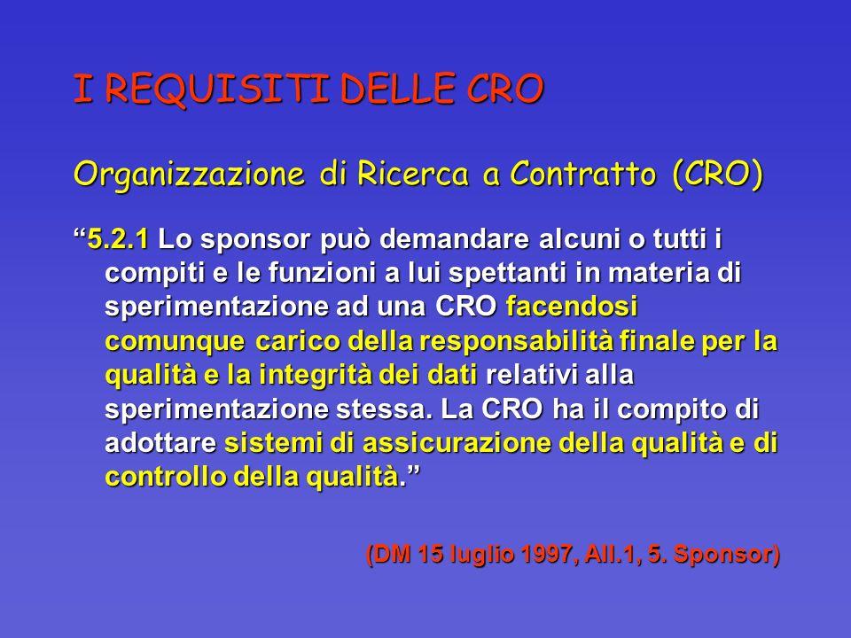 I REQUISITI DELLE CRO Organizzazione di Ricerca a Contratto (CRO) 5.2.1 Lo sponsor può demandare alcuni o tutti i compiti e le funzioni a lui spettant