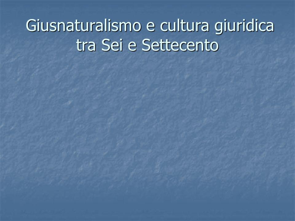 Giusnaturalismo e cultura giuridica tra Sei e Settecento Giusnaturalismo e cultura giuridica tra Sei e Settecento