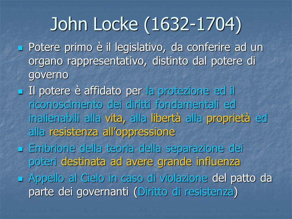 John Locke (1632-1704) Potere primo è il legislativo, da conferire ad un organo rappresentativo, distinto dal potere di governo Potere primo è il legi