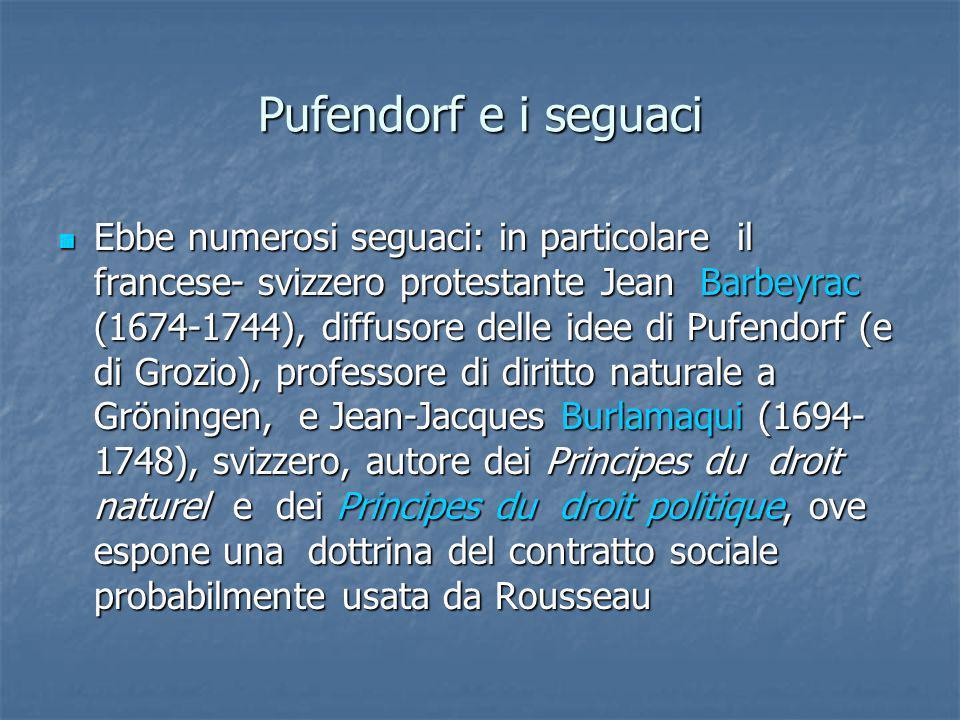 Pufendorf e i seguaci Ebbe numerosi seguaci: in particolare il francese- svizzero protestante Jean Barbeyrac (1674-1744), diffusore delle idee di Pufe