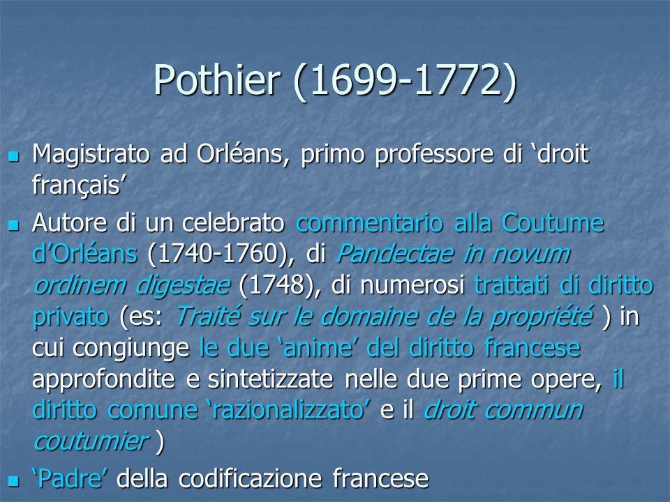 Pothier (1699-1772) Magistrato ad Orléans, primo professore di droit français Magistrato ad Orléans, primo professore di droit français Autore di un c