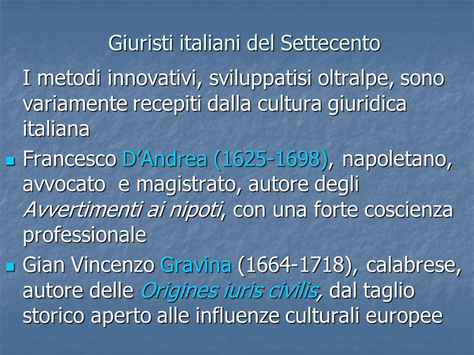 Giuristi italiani del Settecento Giuristi italiani del Settecento I metodi innovativi, sviluppatisi oltralpe, sono variamente recepiti dalla cultura g
