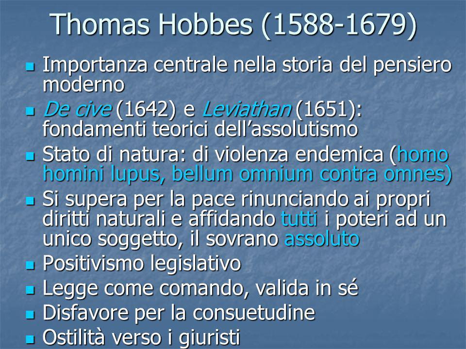 Thomas Hobbes (1588-1679) Importanza centrale nella storia del pensiero moderno Importanza centrale nella storia del pensiero moderno De cive (1642) e