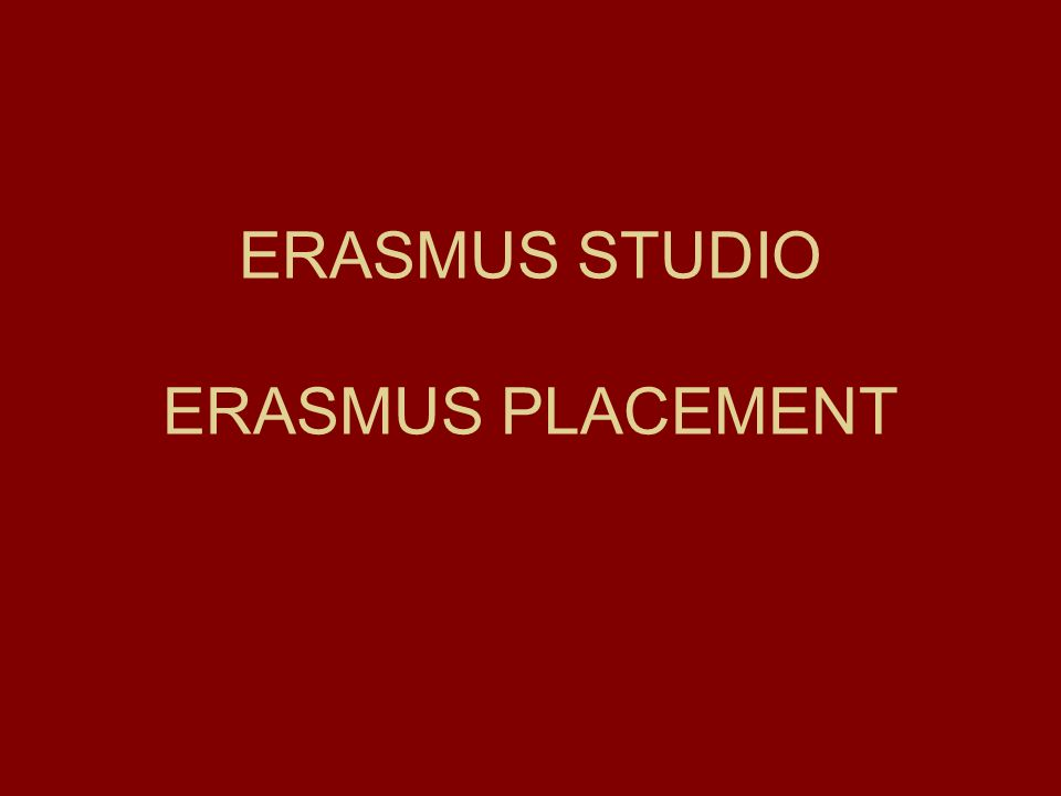 ERASMUS STUDIO ERASMUS PLACEMENT