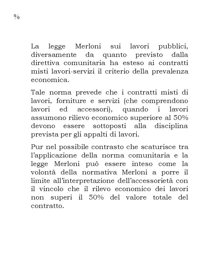 La legge Merloni sui lavori pubblici, diversamente da quanto previsto dalla direttiva comunitaria ha esteso ai contratti misti lavori-servizi il criterio della prevalenza economica.