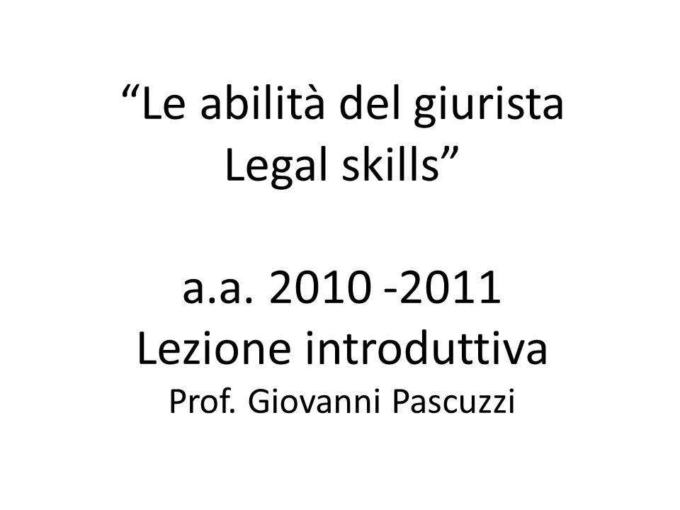 Le abilità del giurista Legal skills a.a. 2010 -2011 Lezione introduttiva Prof. Giovanni Pascuzzi