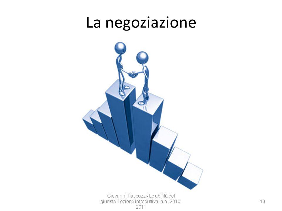 13 La negoziazione 13 Giovanni Pascuzzi- Le abilità del giurista-Lezione introduttiva- a.a. 2010- 2011