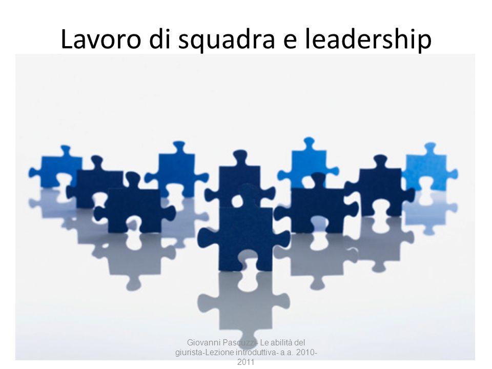14 Lavoro di squadra e leadership Giovanni Pascuzzi- Le abilità del giurista-Lezione introduttiva- a.a. 2010- 2011