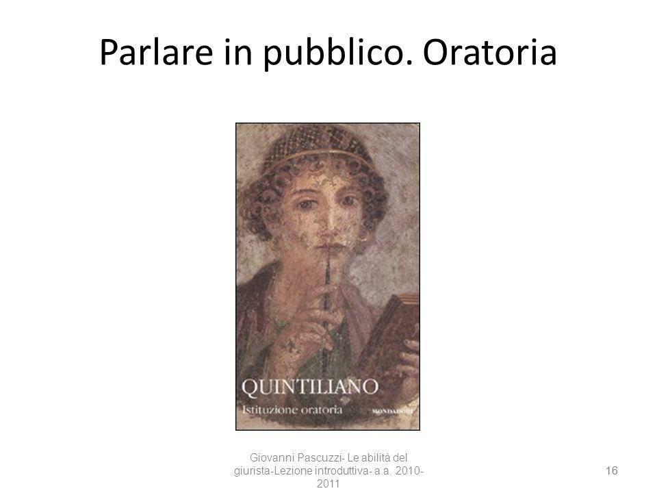 16 Parlare in pubblico. Oratoria 16 Giovanni Pascuzzi- Le abilità del giurista-Lezione introduttiva- a.a. 2010- 2011