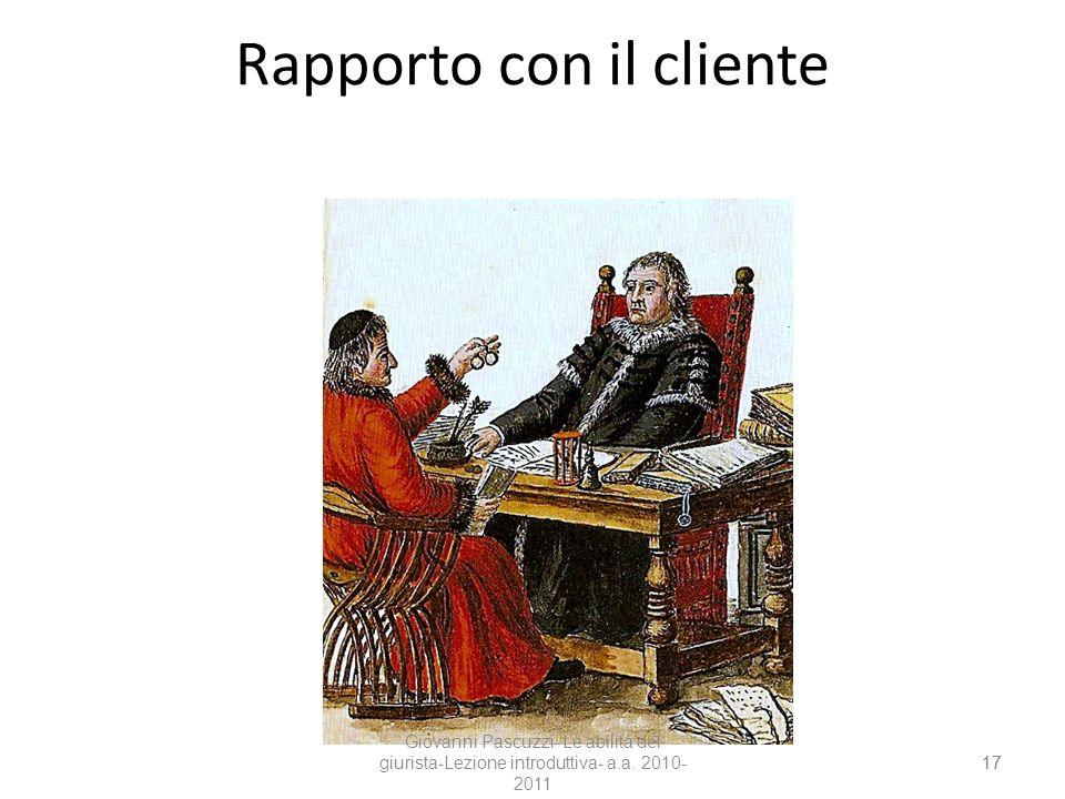 17 Rapporto con il cliente 17 Giovanni Pascuzzi- Le abilità del giurista-Lezione introduttiva- a.a. 2010- 2011