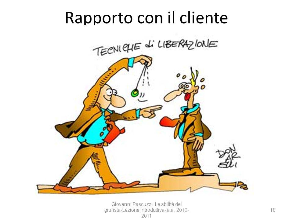 18 Rapporto con il cliente Giovanni Pascuzzi- Le abilità del giurista-Lezione introduttiva- a.a. 2010- 2011