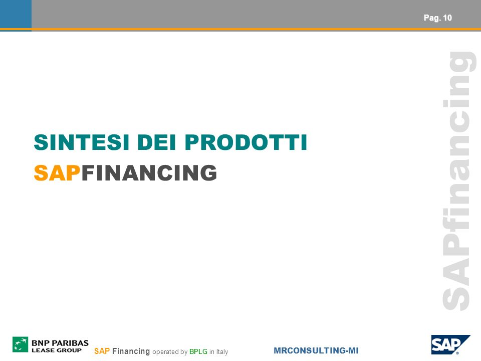SAP Financing operated by BPLG in Italy MRCONSULTING-MI SAPfinancing SINTESI DEI PRODOTTI SAPFINANCING Pag. 10
