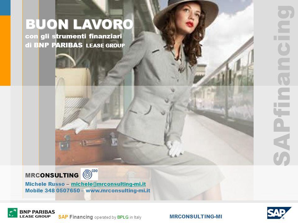 SAP Financing operated by BPLG in Italy MRCONSULTING-MI SAPfinancing BUON LAVORO con gli strumenti finanziari di BNP PARIBAS LEASE GROUP Michele Russo – michele@mrconsulting-mi.itmichele@mrconsulting-mi.it Mobile 348 0507650 – www.mrconsulting-mi.it MRCONSULTING SAPfinancing