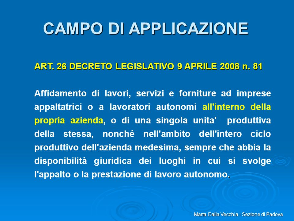Marta Dalla Vecchia - Sezione di Padova CAMPO DI APPLICAZIONE ART. 26 DECRETO LEGISLATIVO 9 APRILE 2008 n. 81. Affidamento di lavori, servizi e fornit
