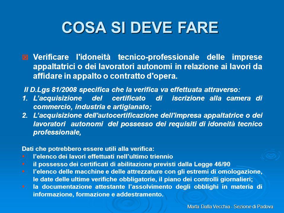 Marta Dalla Vecchia - Sezione di Padova COSA SI DEVE FARE Verificare l'idoneità tecnico-professionale delle imprese appaltatrici o dei lavoratori auto