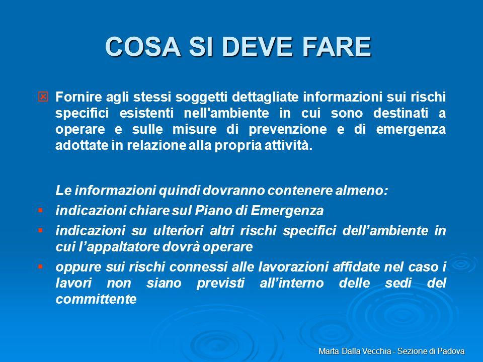 Marta Dalla Vecchia - Sezione di Padova COSA SI DEVE FARE Fornire agli stessi soggetti dettagliate informazioni sui rischi specifici esistenti nell'am