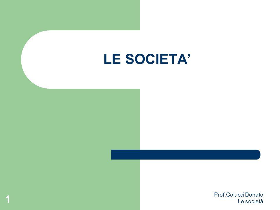 LE SOCIETA 1 Prof.Colucci Donato Le società