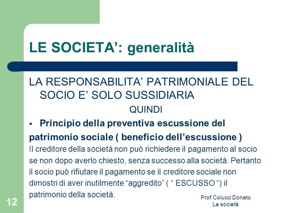 LE SOCIETA: generalità LA RESPONSABILITA PATRIMONIALE DEL SOCIO E SOLO SUSSIDIARIA QUINDI Principio della preventiva escussione del patrimonio sociale