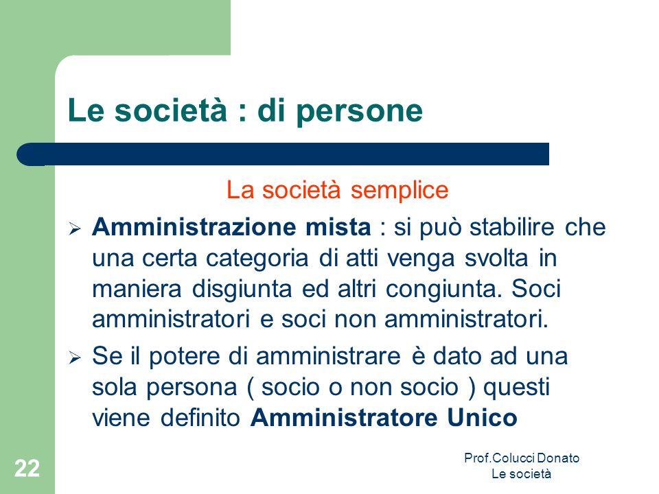 Le società : di persone La società semplice Amministrazione mista : si può stabilire che una certa categoria di atti venga svolta in maniera disgiunta