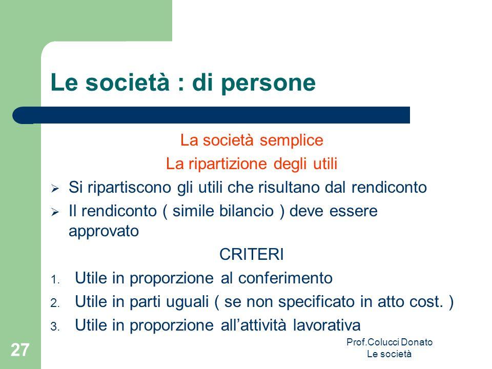 Le società : di persone La società semplice La ripartizione degli utili Si ripartiscono gli utili che risultano dal rendiconto Il rendiconto ( simile