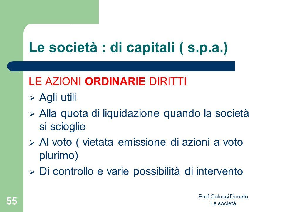 Le società : di capitali ( s.p.a.) LE AZIONI ORDINARIE DIRITTI Agli utili Alla quota di liquidazione quando la società si scioglie Al voto ( vietata e