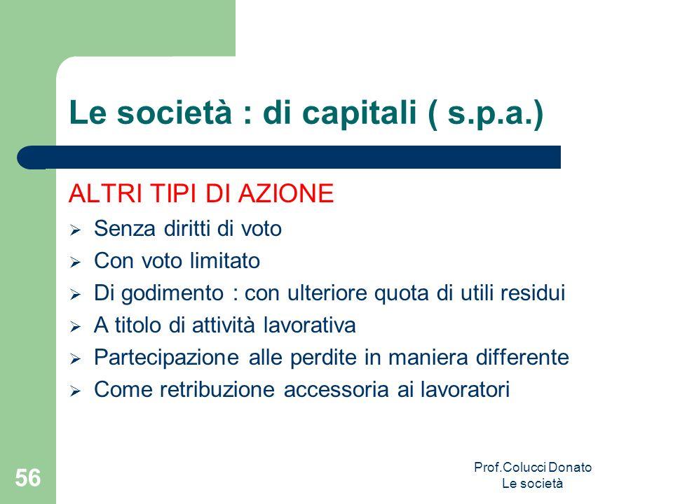 Le società : di capitali ( s.p.a.) ALTRI TIPI DI AZIONE Senza diritti di voto Con voto limitato Di godimento : con ulteriore quota di utili residui A