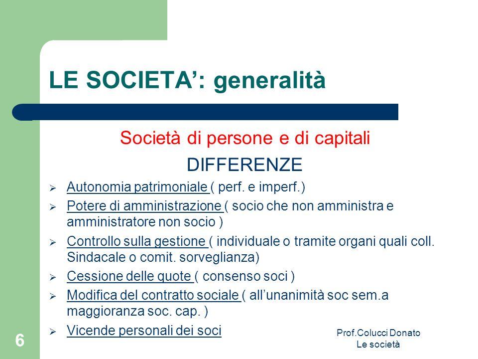 LE SOCIETA: generalità Società di persone e di capitali DIFFERENZE Autonomia patrimoniale ( perf. e imperf.) Potere di amministrazione ( socio che non