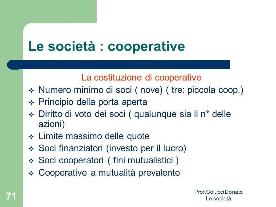 La costituzione di cooperative Numero minimo di soci ( nove) ( tre: piccola coop.) Principio della porta aperta Diritto di voto dei soci ( qualunque s