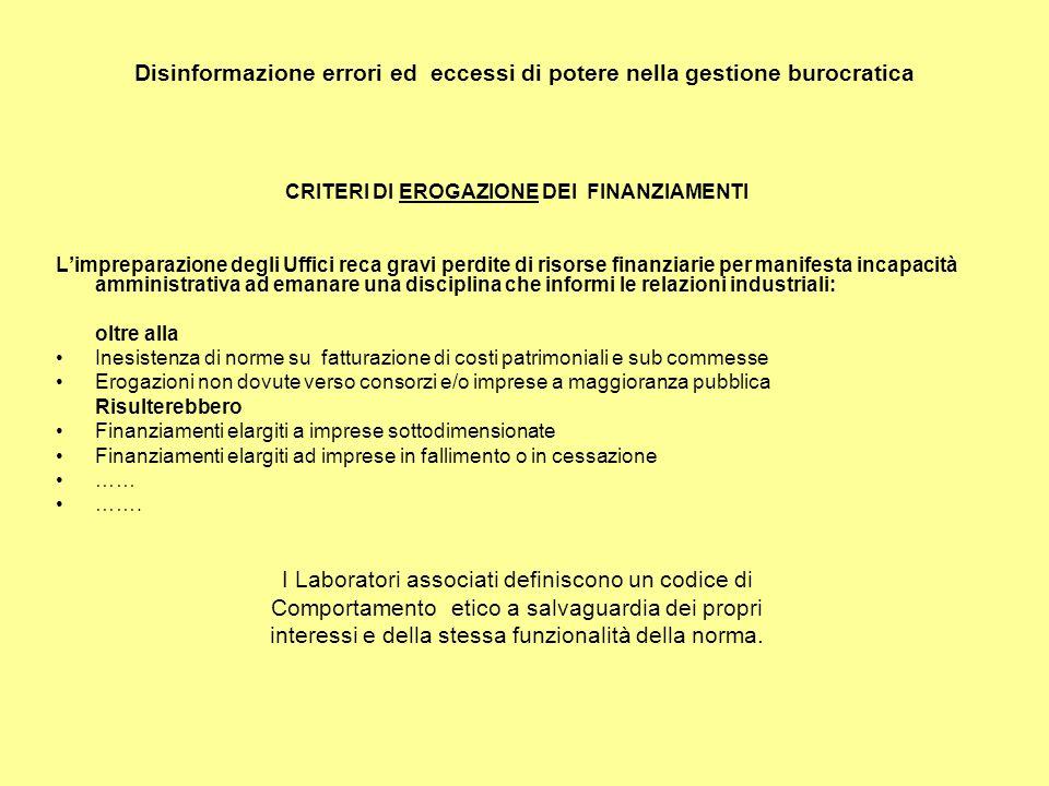Disinformazione errori ed eccessi di potere nella gestione burocratica CRITERI DI EROGAZIONE DEI FINANZIAMENTI Limpreparazione degli Uffici reca gravi