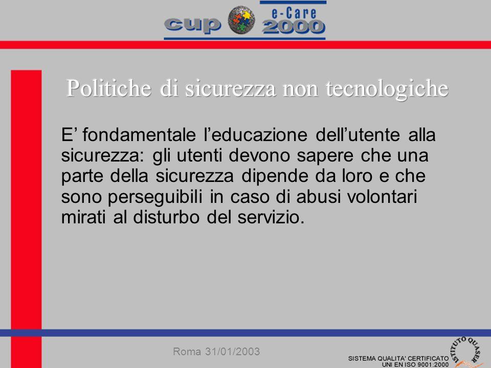 Roma 31/01/2003 E fondamentale leducazione dellutente alla sicurezza: gli utenti devono sapere che una parte della sicurezza dipende da loro e che sono perseguibili in caso di abusi volontari mirati al disturbo del servizio.