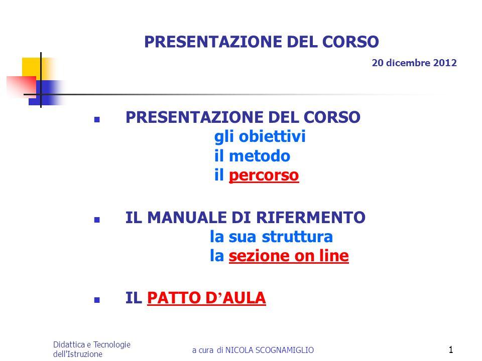 Didattica e Tecnologie dell'Istruzione a cura di NICOLA SCOGNAMIGLIO 1 PRESENTAZIONE DEL CORSO 20 dicembre 2012 PRESENTAZIONE DEL CORSO gli obiettivi