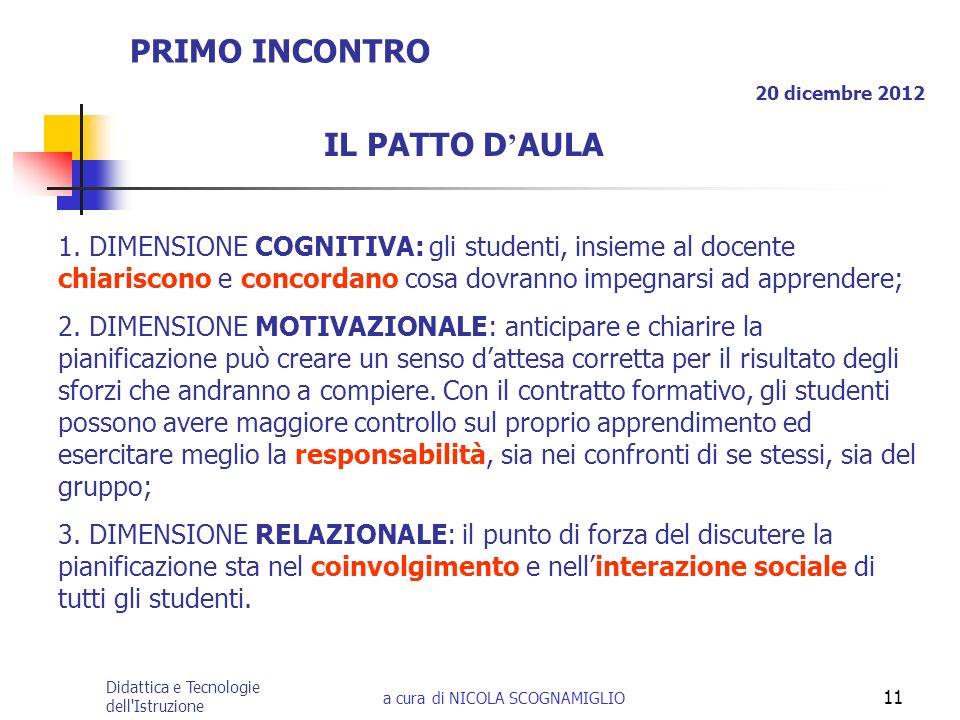 Didattica e Tecnologie dell'Istruzione a cura di NICOLA SCOGNAMIGLIO 11 IL PATTO D AULA PRIMO INCONTRO 20 dicembre 2012 1. DIMENSIONE COGNITIVA: gli s
