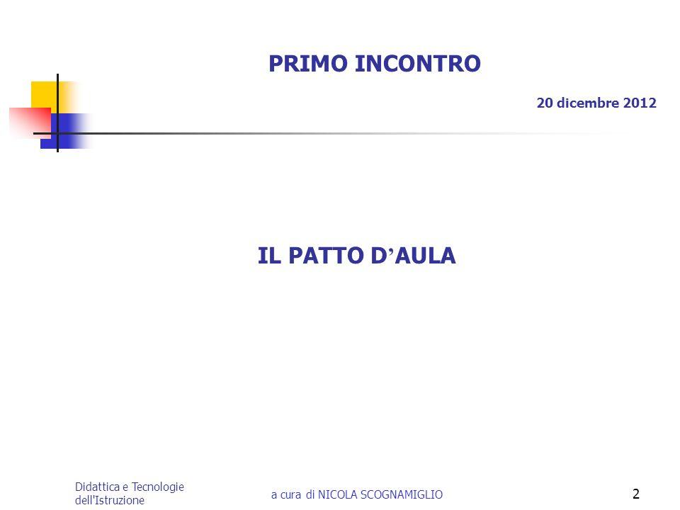 Didattica e Tecnologie dell'Istruzione a cura di NICOLA SCOGNAMIGLIO 2 PRIMO INCONTRO 20 dicembre 2012 IL PATTO D AULA