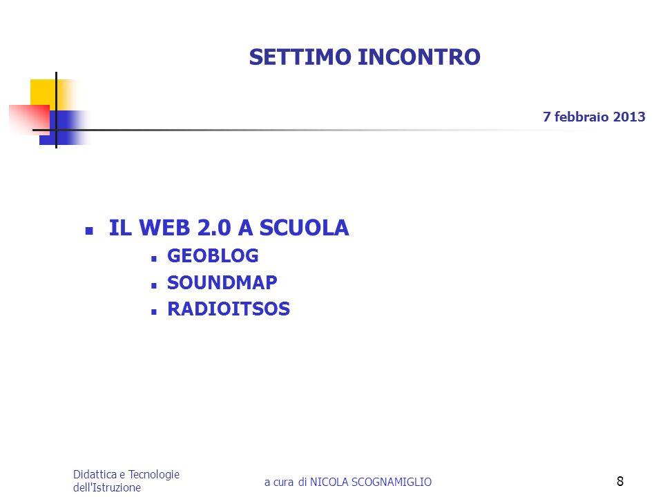 Didattica e Tecnologie dell'Istruzione a cura di NICOLA SCOGNAMIGLIO 8 SETTIMO INCONTRO IL WEB 2.0 A SCUOLA GEOBLOG SOUNDMAP RADIOITSOS 7 febbraio 201