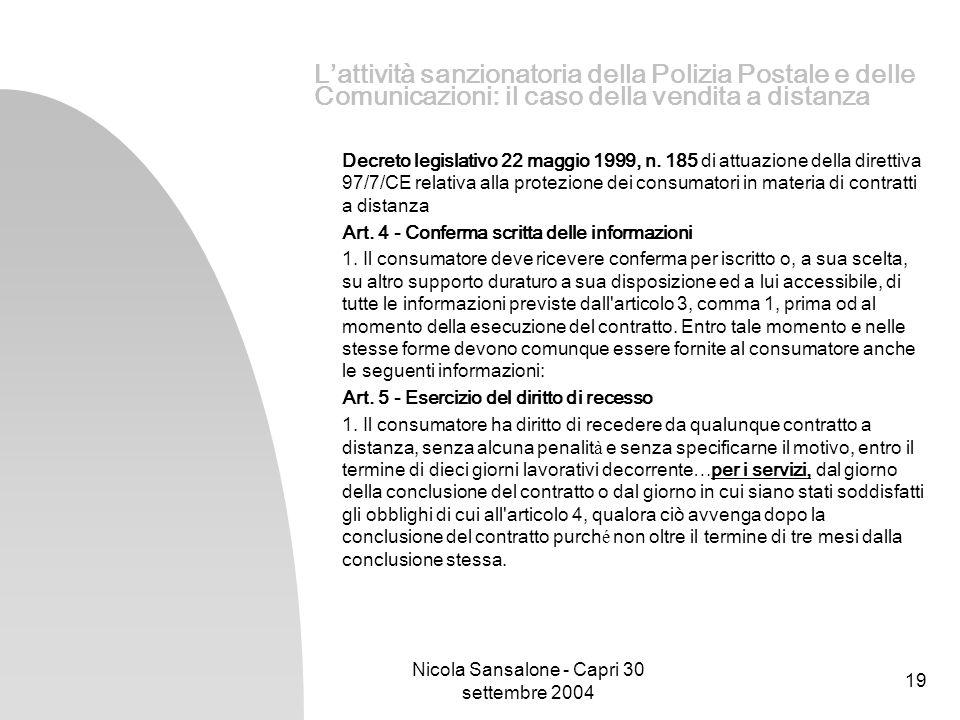 Nicola Sansalone - Capri 30 settembre 2004 19 Lattività sanzionatoria della Polizia Postale e delle Comunicazioni: il caso della vendita a distanza De