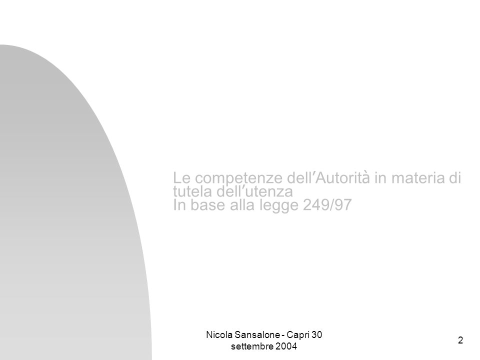 Nicola Sansalone - Capri 30 settembre 2004 2 Le competenze dell Autorit à in materia di tutela dell utenza In base alla legge 249/97