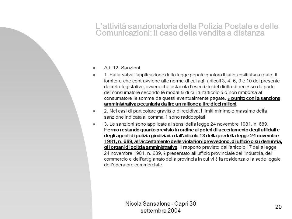 Nicola Sansalone - Capri 30 settembre 2004 20 Lattività sanzionatoria della Polizia Postale e delle Comunicazioni: il caso della vendita a distanza Ar